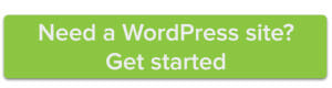 Need a WordPress site? Get started