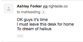 Ok guys it's time/I must leave this desk for home/to dream of haikus