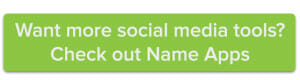 Want more social media tools? Check out Name Apps