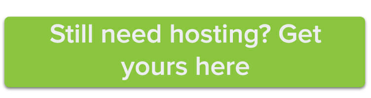 Still need hosting? Get yours here